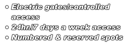 •	Electric gates/controlled access  •	24hr./7 days a week access •	Numbered & reserved spots